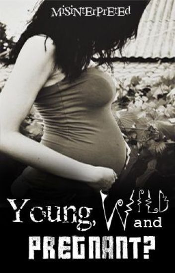 Young, Wild and Pregnant?
