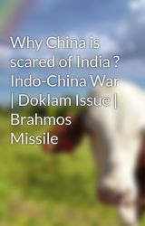 Why China is scared of India ? Indo-China War | Doklam Issue | Brahmos Missile by sital1234