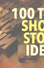 Top 100 Short Story Ideas. by lollymahomie