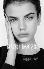Braver l'impossible, Tome 1 by greggio_fiona