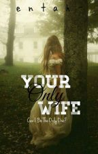 YOUR ONLY WIFE ? by entah-
