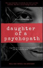 Daughter Of A Psychopath by CrazyLittleRowling