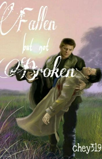 Fallen but Not Broken {Destiel}