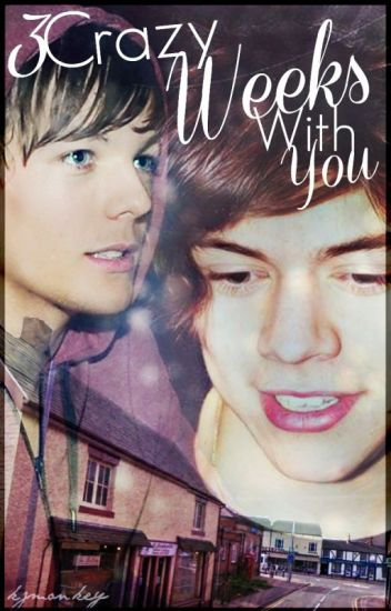 Three Crazy Weeks With You ➳ Larry Stylinson ✓