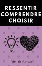 Ressentir, Comprendre, Choisir by FleurDeRaviolle
