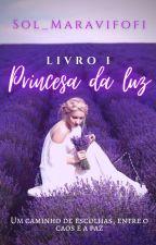 Princesa Da Luz {Finalizado} by Sol_Maraviloka