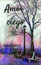 Amor Ciego (2Min) by GreenCocktail