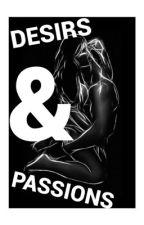 DÉSIRS & PASSIONS by iddi_le_premier
