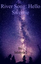 River Song: Hello Sweetie by lalalyds2