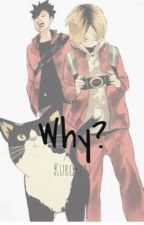 Why? - [KuroKen]  by shiroouwur