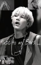 MUSIC TO MY EARS .... (BTS Yoongi FF One Shot 21+) by _cuppatae_