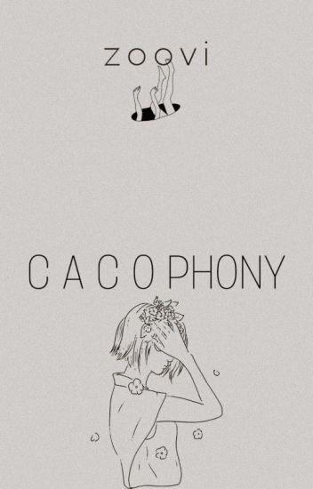 • c a c o p h o n y •