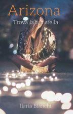 Trova la tua stella (secondo libro di #Arizona) by Ilaria_8021