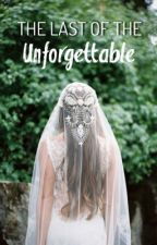 The Last of the Unforgettable by zoeewritesbooks