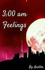 3:00 am Feelings.  by enigmaticillusion