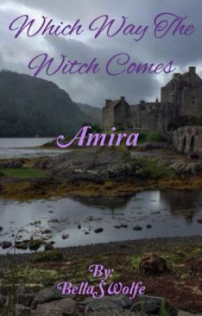 Which way the witch comes- Amira by BellaSWolfe