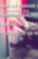 Hot roman (BS One Shot) by Wonderpets10