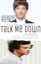 Talk Me Down || Larry Stylinson by louisniallmines