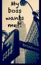 😱my boss wants me😱 by love_bluemoon993