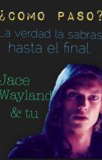 ¿Como paso? - Jace Wayland y tu by SarahMani