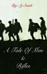 A Tale Of Men & Rifles by AjSmith015