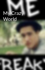 My Crazy World by DrNarwhal6999
