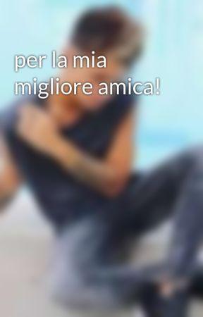 per la mia migliore amica! by AntonellaLattanzio9