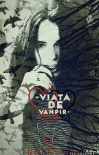 ♥~Viata de vampir~♥ by MyLifeIsSoStrange001