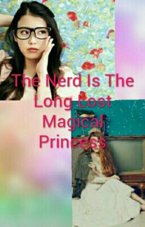The Nerd Is The Long Lost Magical Princess by MaryroseValencerina3