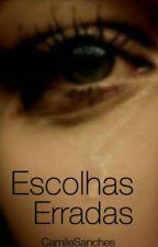 Escolhas Erradas ( PAUSADA )  by MilliSanches