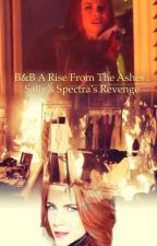 B&B A Rise From The Ashes : Sally Spectra's Revenge by Almostfamous89