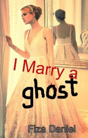 I MARRY A GHOST by FizaDaniel