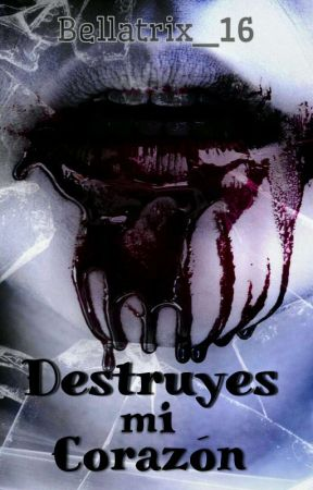 Destruyes Mi Corazón (Zodiaco) [PROXIMAMENTE] by Bellatrix_16