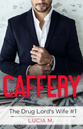 Caffery (The Drug Lord's Wife #1) by awesomegal15