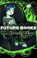 Future Books by SerenityR0se