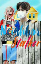 Neighbor Stalker |M.S| by -Alixxn