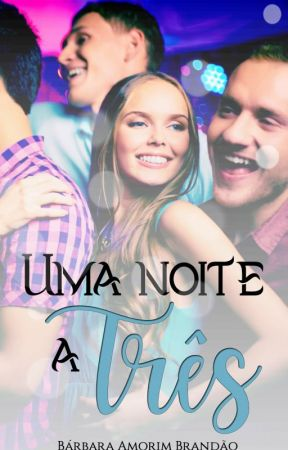 Uma noite a Três! by BarbaraBrandao