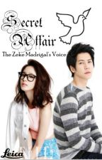 The Secret Affair : The Zeke Madrigal's Voice (COMPLETED) by asurenessalthea
