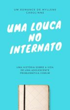 Uma Louca No Internato by bitchcupid