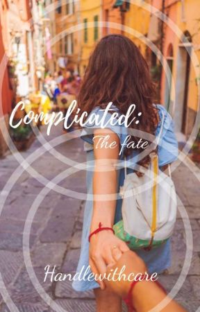 COMPLICATED: The Fate by HandleWithCareAAPS