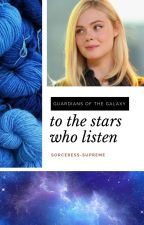 TO THE STARS WHO LISTEN ✦ Guardians of the Galaxy by sorceress-supreme