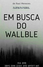 Em Busca Do Wallble by raulmenezes123456