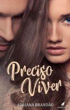 PRECISO VIVER ( Livro CONCLUÍDO) by AdrianaBrandao70