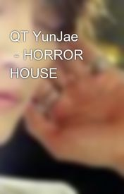 QT YunJae -HORROR HOUSE by ReibiBoo