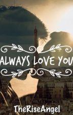 Always Love You by TheRiseAngel