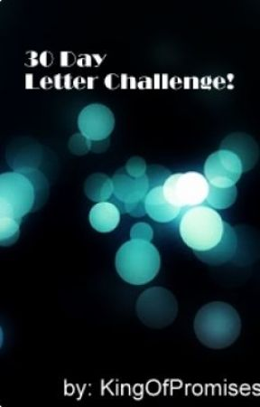 30 Day Letter Challenge! :D by KingOfPromises