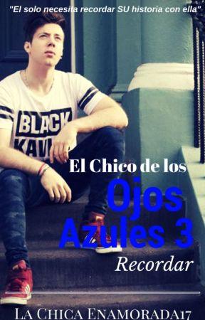 El Chico de los Ojos Azules-Recordar. Lucas Castel y Tú. Libro 3 by Lachicaenamorada17