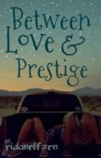 Between Love and Prestige by ridanrlfzrn