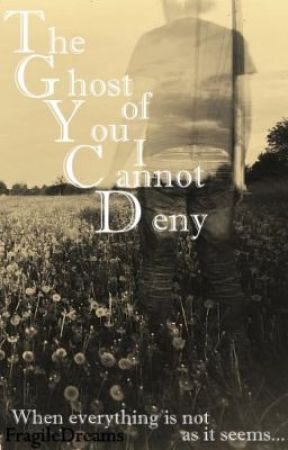The Ghost of You I Cannot Deny by FragileDreams