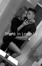 Drunk in love; J.S by sighsartorius